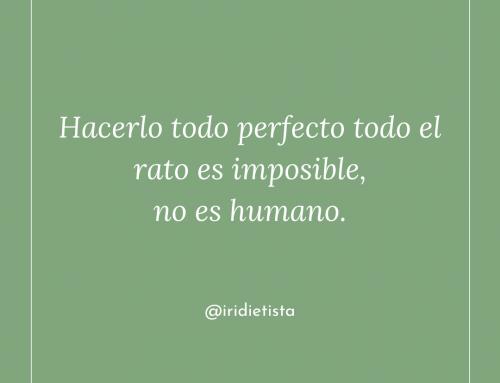 Hacerlo todo perfecto todo el rato es imposible, no es humano.